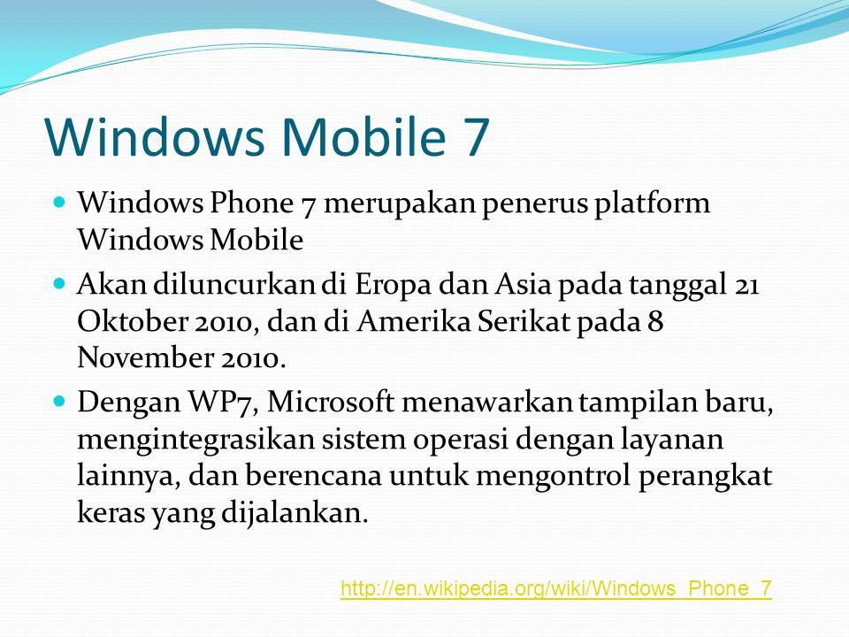 Windows Mobile 7 Windows Phone 7 merupakan penerus platform Windows Mobile Akan diluncurkan di Eropa dan Asia pada tanggal 21 Oktober 2010, dan di Ame