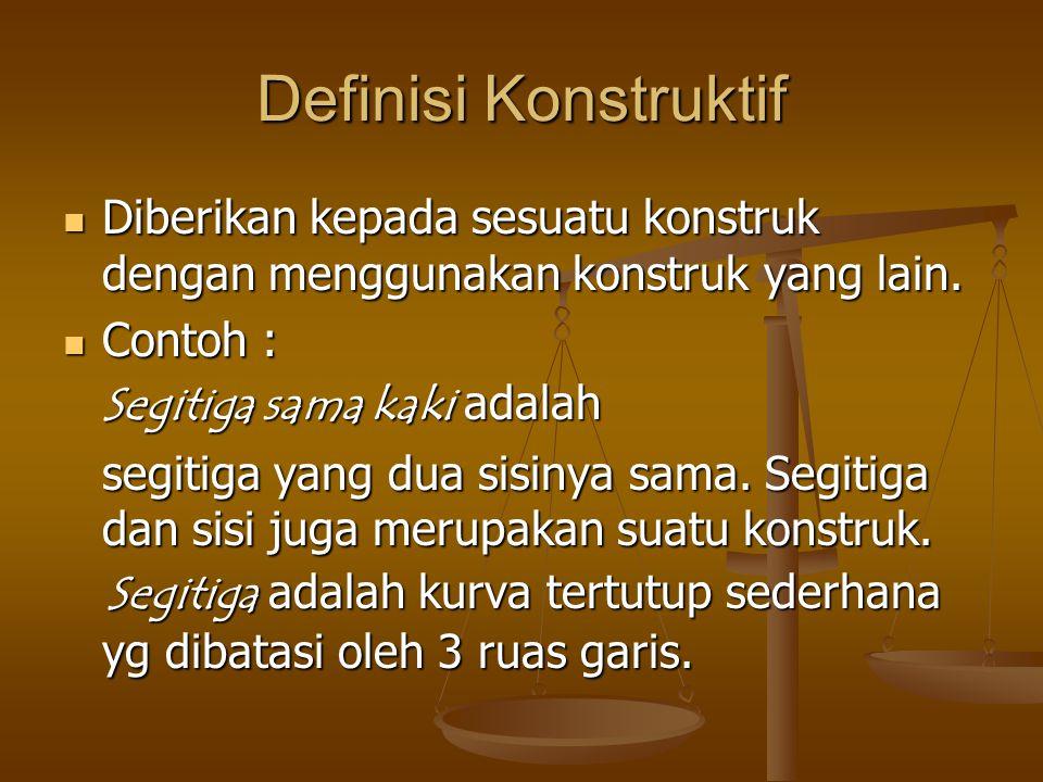 Definisi Konstruktif Diberikan kepada sesuatu konstruk dengan menggunakan konstruk yang lain.