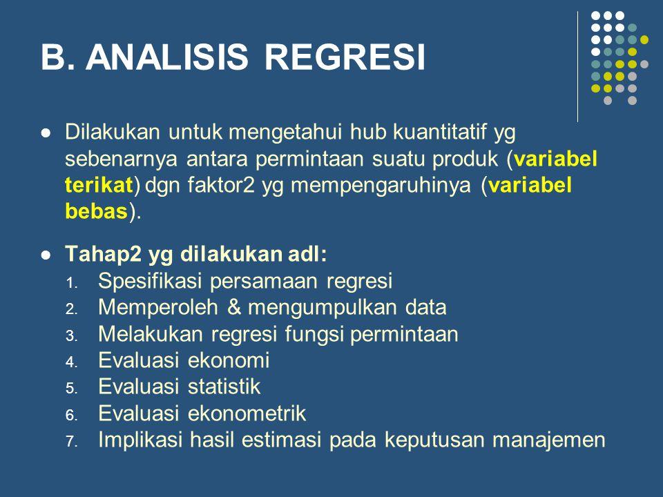 B. ANALISIS REGRESI Dilakukan untuk mengetahui hub kuantitatif yg sebenarnya antara permintaan suatu produk (variabel terikat) dgn faktor2 yg mempenga