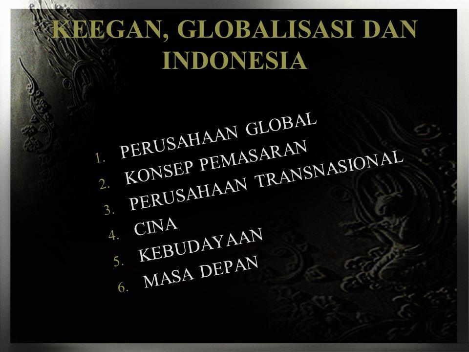 KEEGAN, GLOBALISASI DAN INDONESIA 1. PERUSAHAAN GLOBAL 2. KONSEP PEMASARAN 3. PERUSAHAAN TRANSNASIONAL 4. CINA 5. KEBUDAYAAN 6. MASA DEPAN