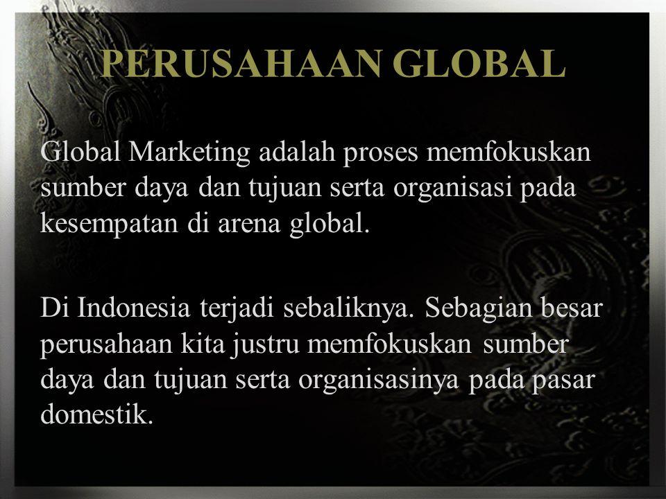 PERUSAHAAN GLOBAL Global Marketing adalah proses memfokuskan sumber daya dan tujuan serta organisasi pada kesempatan di arena global. Di Indonesia ter