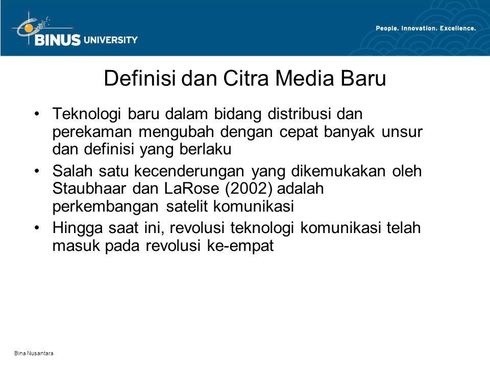 Bina Nusantara Definisi dan Citra Media Baru Teknologi baru dalam bidang distribusi dan perekaman mengubah dengan cepat banyak unsur dan definisi yang