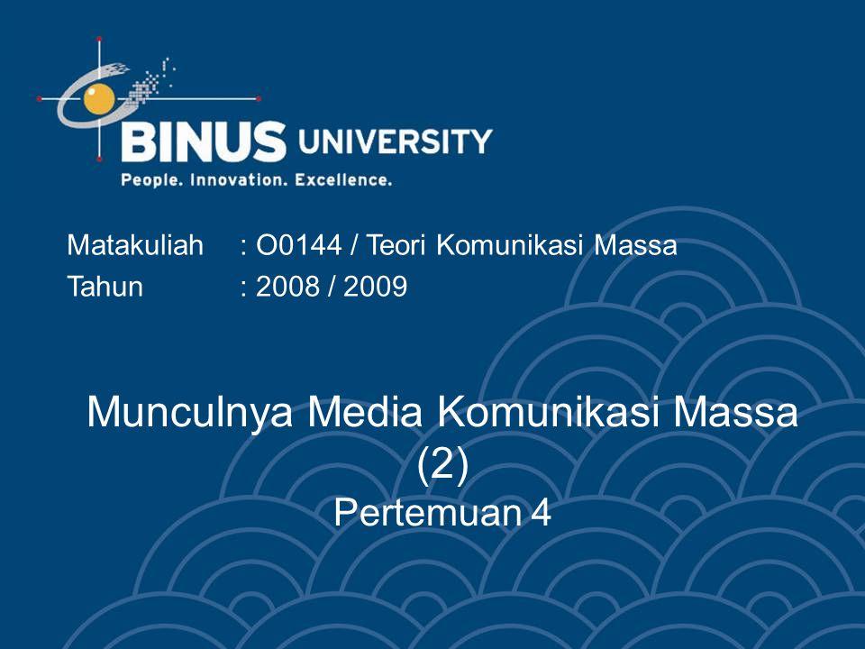 Munculnya Media Komunikasi Massa (2) Pertemuan 4 Matakuliah: O0144 / Teori Komunikasi Massa Tahun: 2008 / 2009