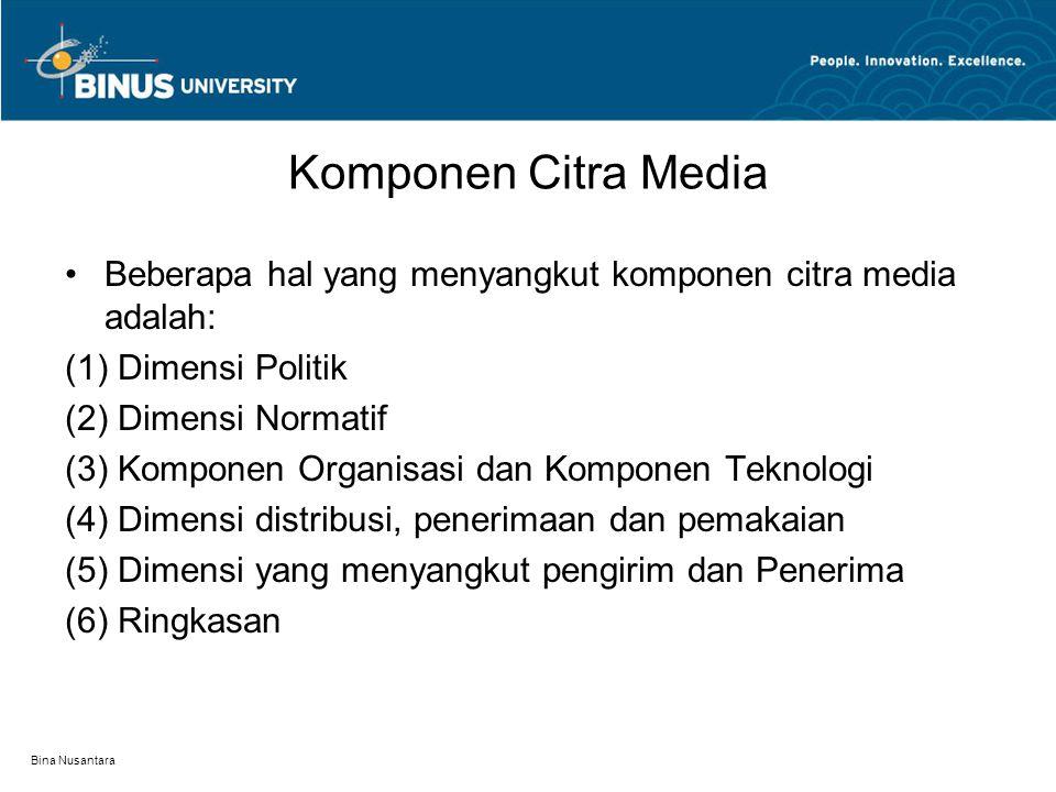 Bina Nusantara Komponen Citra Media Beberapa hal yang menyangkut komponen citra media adalah: (1) Dimensi Politik (2) Dimensi Normatif (3) Komponen Or