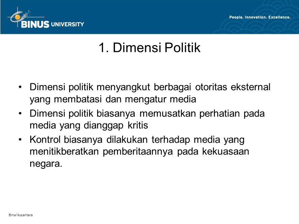 Bina Nusantara 1. Dimensi Politik Dimensi politik menyangkut berbagai otoritas eksternal yang membatasi dan mengatur media Dimensi politik biasanya me