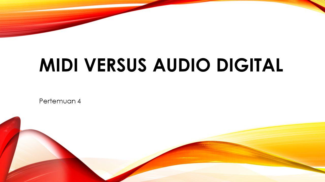 MIDI VERSUS AUDIO DIGITAL Pertemuan 4