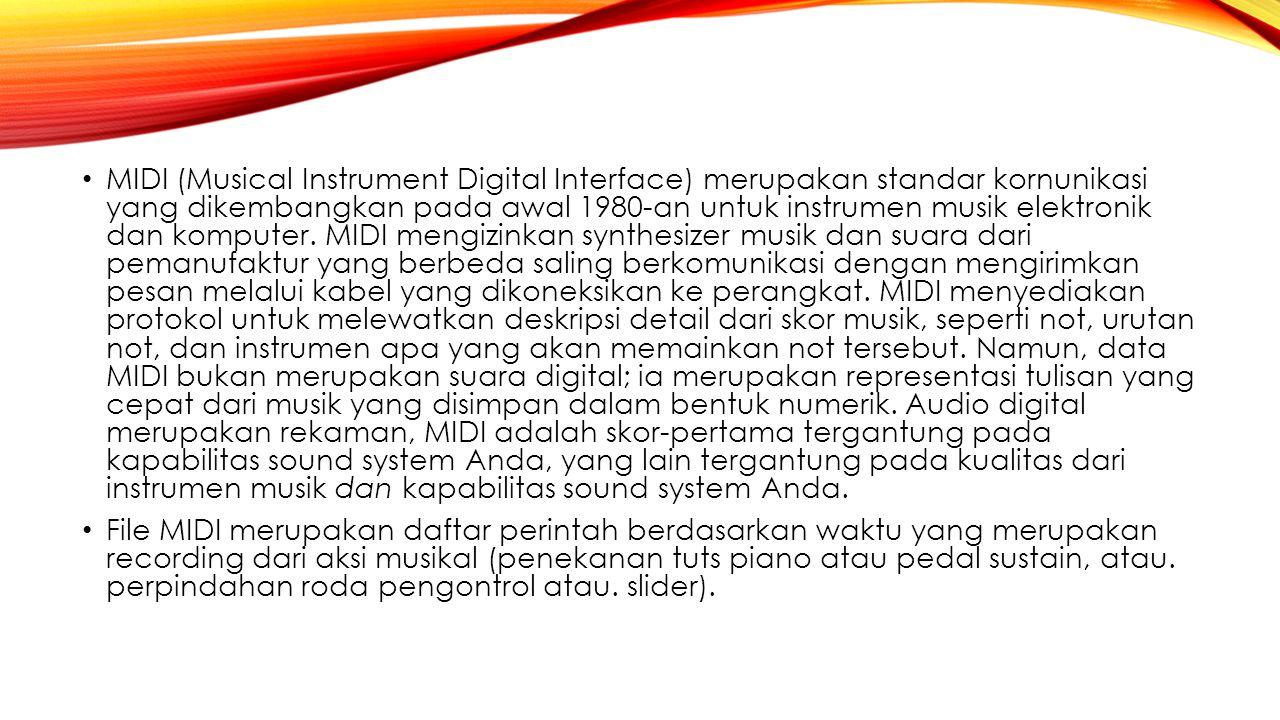 MIDI (Musical Instrument Digital Interface) merupakan standar kornunikasi yang dikembangkan pada awal 1980 ‑ an untuk instrumen musik elektronik dan k