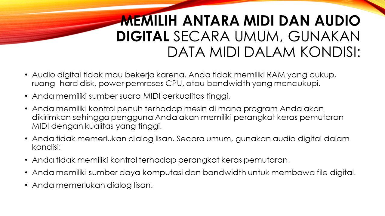 MEMILIH ANTARA MIDI DAN AUDIO DIGITAL SECARA UMUM, GUNAKAN DATA MIDI DALAM KONDISI: Audio digital tidak mau bekerja karena. Anda tidak memiliki RAM ya