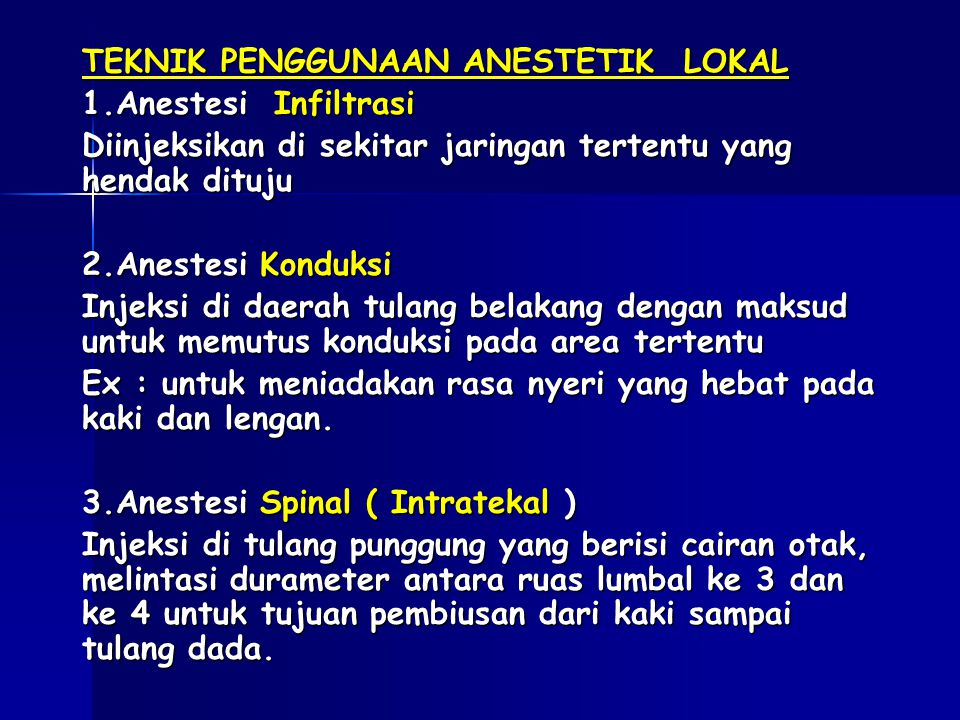 TEKNIK PENGGUNAAN ANESTETIK LOKAL 1.Anestesi Infiltrasi Diinjeksikan di sekitar jaringan tertentu yang hendak dituju 2.Anestesi Konduksi Injeksi di da