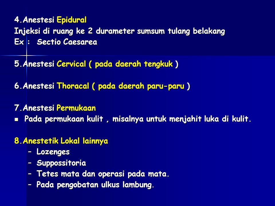 4.Anestesi Epidural Injeksi di ruang ke 2 durameter sumsum tulang belakang Ex : Sectio Caesarea 5.Anestesi Cervical ( pada daerah tengkuk ) 6.Anestesi Thoracal ( pada daerah paru-paru ) 7.Anestesi Permukaan Pada permukaan kulit, misalnya untuk menjahit luka di kulit.
