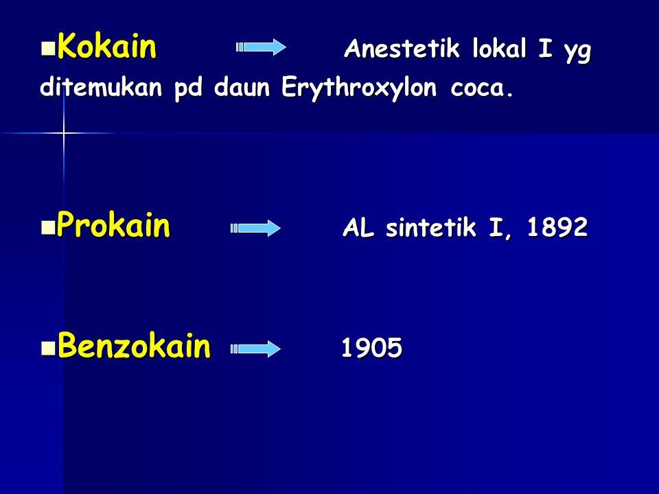 Kokain Anestetik lokal I yg Kokain Anestetik lokal I yg ditemukan pd daun Erythroxylon coca. Prokain AL sintetik I, 1892 Prokain AL sintetik I, 1892 B