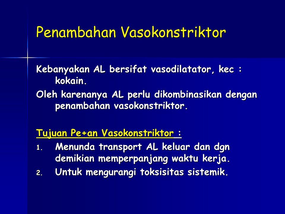 Penambahan Vasokonstriktor Kebanyakan AL bersifat vasodilatator, kec : kokain.
