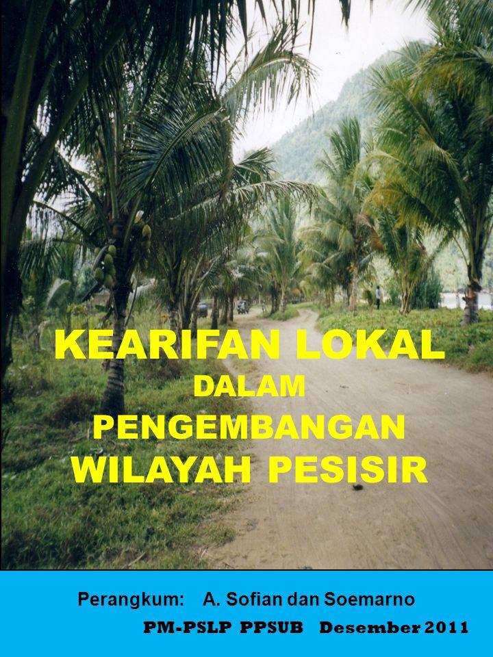 PM-PSLP PPSUB Desember 2011 Perangkum: A. Sofian dan Soemarno KEARIFAN LOKAL DALAM PENGEMBANGAN WILAYAH PESISIR