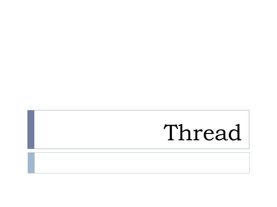 THREAD  Thread merupakan unit dasar dari penggunaan CPU  Thread terdiri dari Thread_ID, program counter, register set, dan stack  Thread juga sering disebut lightweight process