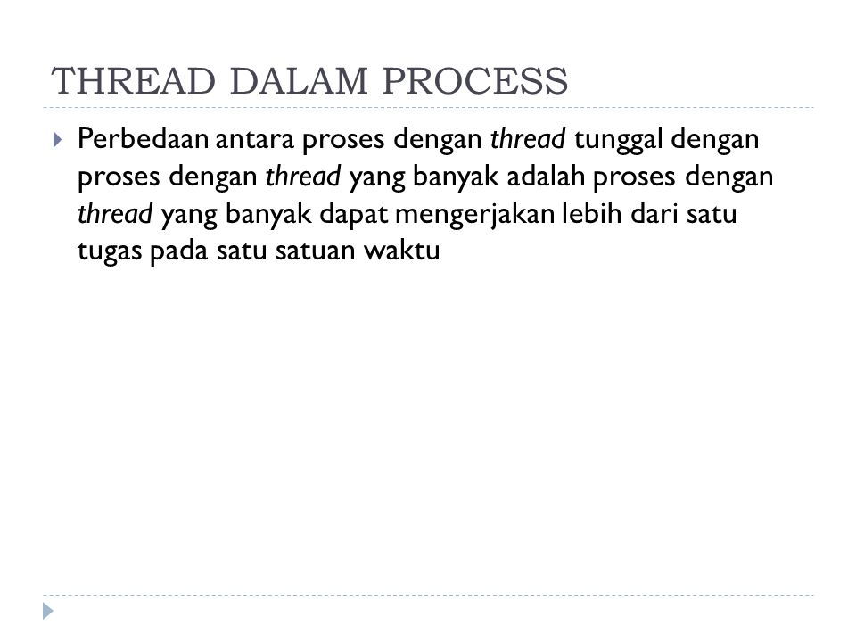 THREAD DALAM PROCESS  Perbedaan antara proses dengan thread tunggal dengan proses dengan thread yang banyak adalah proses dengan thread yang banyak d