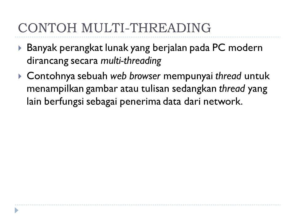 CONTOH MULTI-THREADING  Banyak perangkat lunak yang berjalan pada PC modern dirancang secara multi-threading  Contohnya sebuah web browser mempunyai