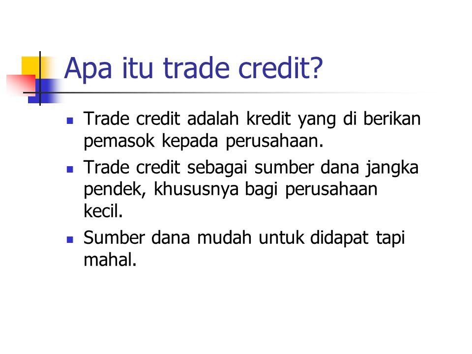 Apa itu trade credit? Trade credit adalah kredit yang di berikan pemasok kepada perusahaan. Trade credit sebagai sumber dana jangka pendek, khususnya