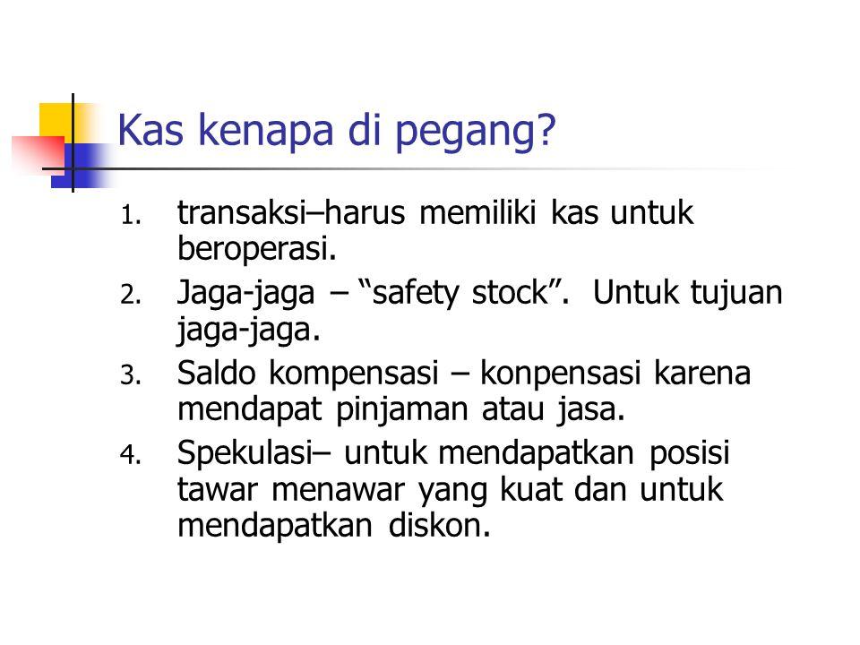 "Kas kenapa di pegang? 1. transaksi–harus memiliki kas untuk beroperasi. 2. Jaga-jaga – ""safety stock"". Untuk tujuan jaga-jaga. 3. Saldo kompensasi – k"