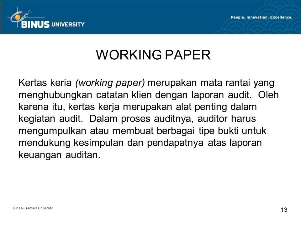 Bina Nusantara University 13 WORKING PAPER Kertas keria (working paper) merupakan mata rantai yang menghubungkan catatan klien dengan laporan audit.