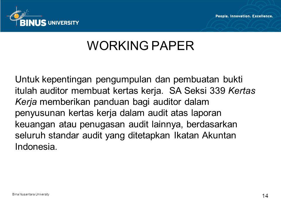 Bina Nusantara University 14 WORKING PAPER Untuk kepentingan pengumpulan dan pembuatan bukti itulah auditor membuat kertas kerja.