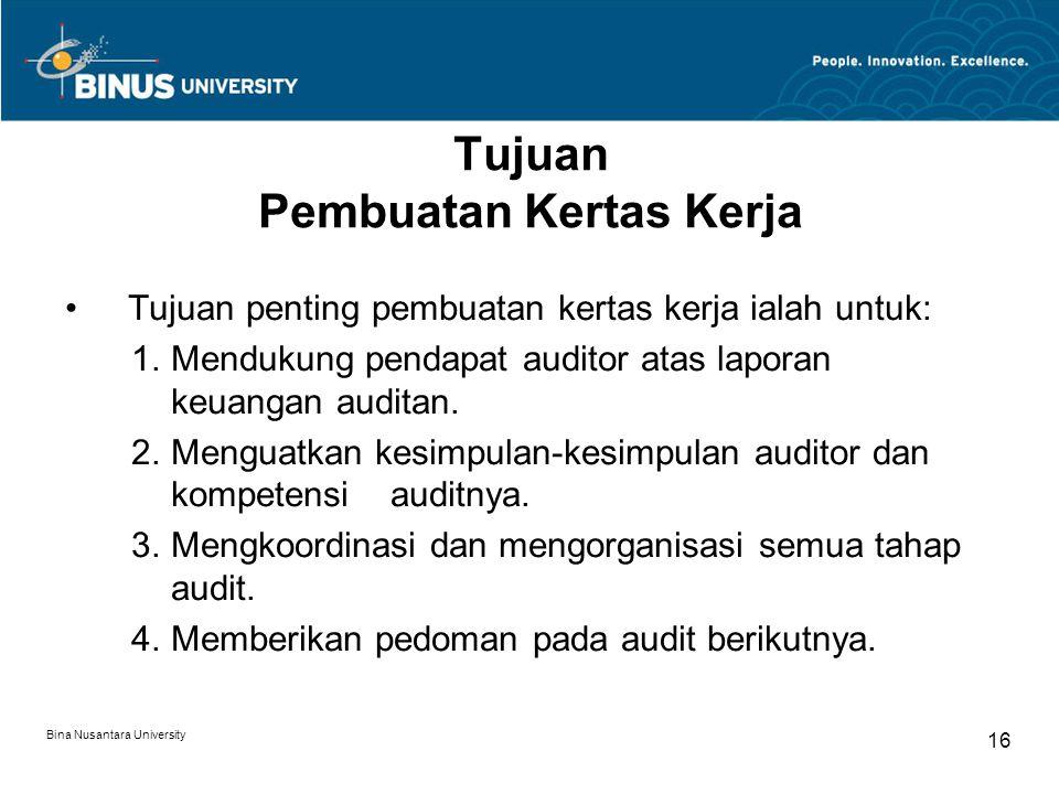 Bina Nusantara University 16 Tujuan Pembuatan Kertas Kerja Tujuan penting pembuatan kertas kerja ialah untuk: 1.Mendukung pendapat auditor atas laporan keuangan auditan.