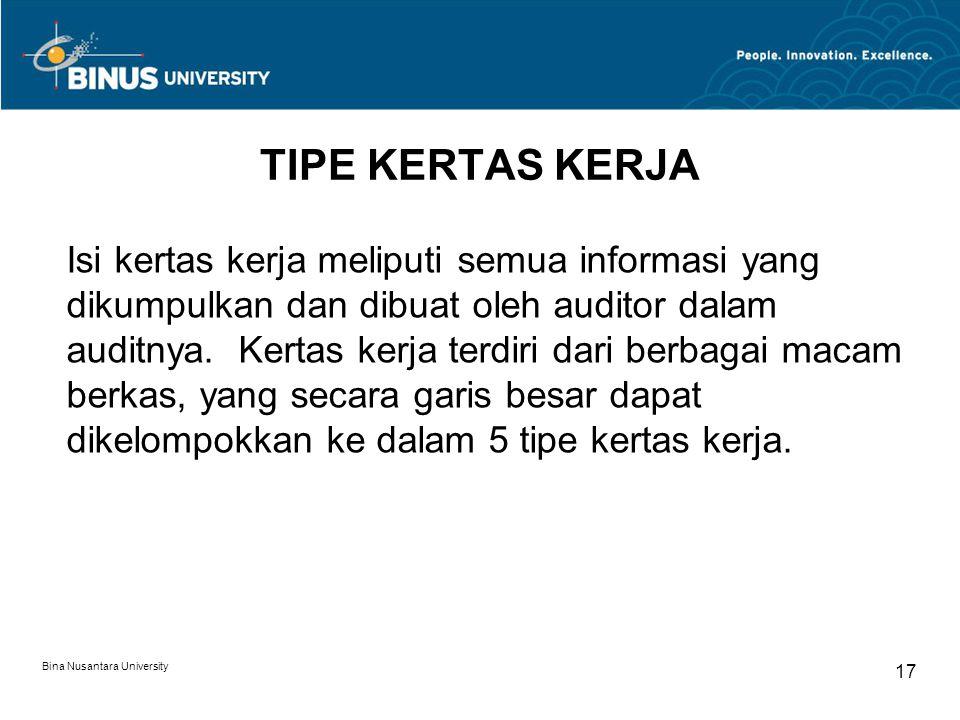 Bina Nusantara University 17 TIPE KERTAS KERJA Isi kertas kerja meliputi semua informasi yang dikumpulkan dan dibuat oleh auditor dalam auditnya.
