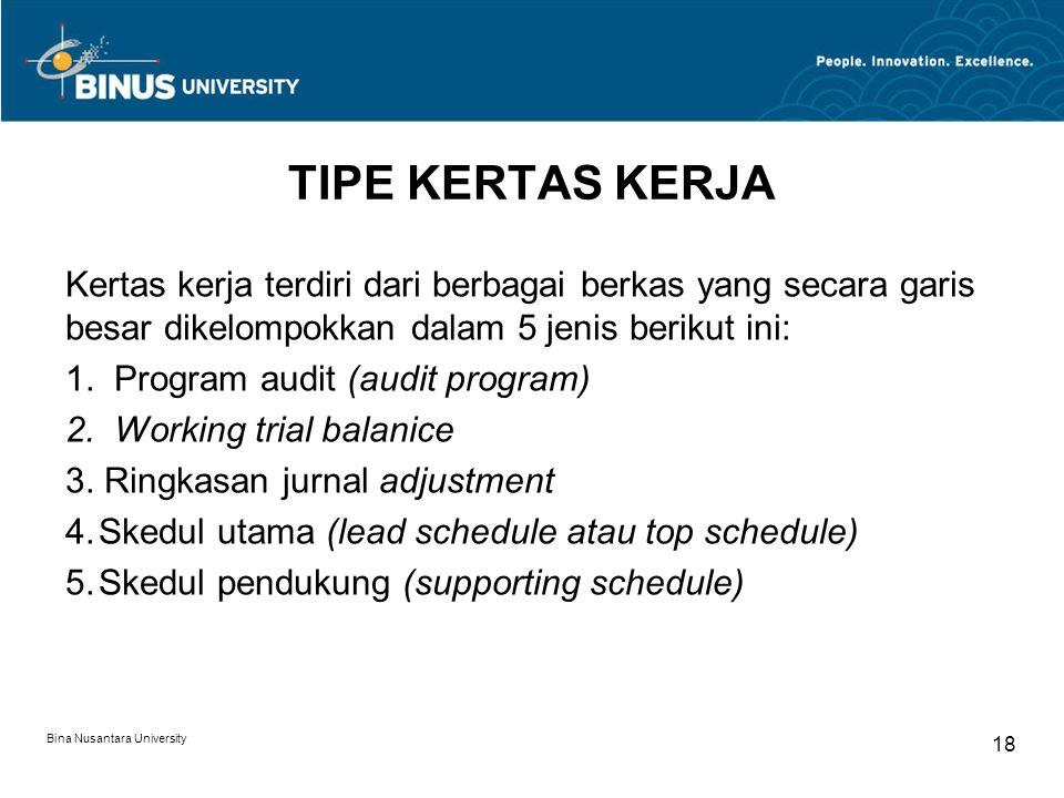 Bina Nusantara University 18 TIPE KERTAS KERJA Kertas kerja terdiri dari berbagai berkas yang secara garis besar dikelompokkan dalam 5 jenis berikut ini: 1.