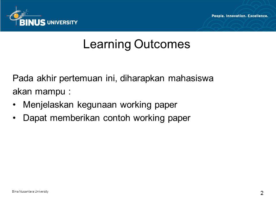 Bina Nusantara University 2 Learning Outcomes Pada akhir pertemuan ini, diharapkan mahasiswa akan mampu : Menjelaskan kegunaan working paper Dapat memberikan contoh working paper