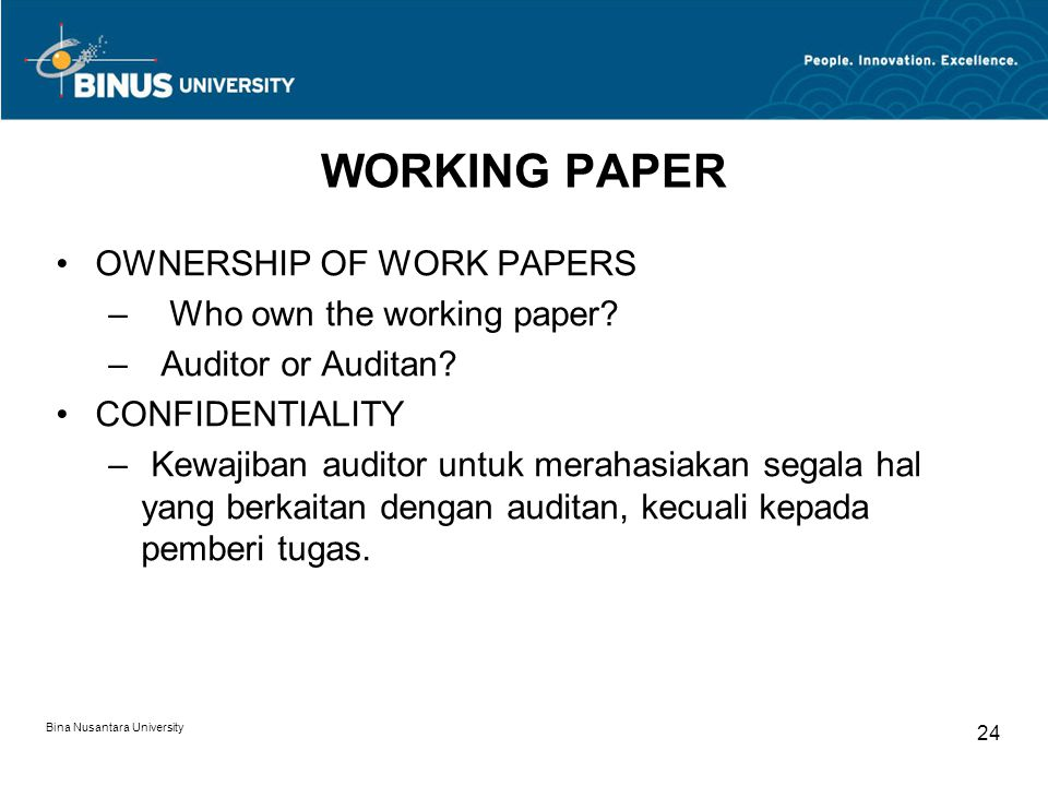 Bina Nusantara University 24 WORKING PAPER OWNERSHIP OF WORK PAPERS – Who own the working paper.