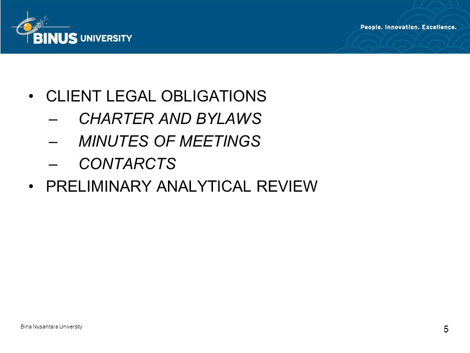Bina Nusantara University 5 CLIENT LEGAL OBLIGATIONS –CHARTER AND BYLAWS –MINUTES OF MEETINGS –CONTARCTS PRELIMINARY ANALYTICAL REVIEW