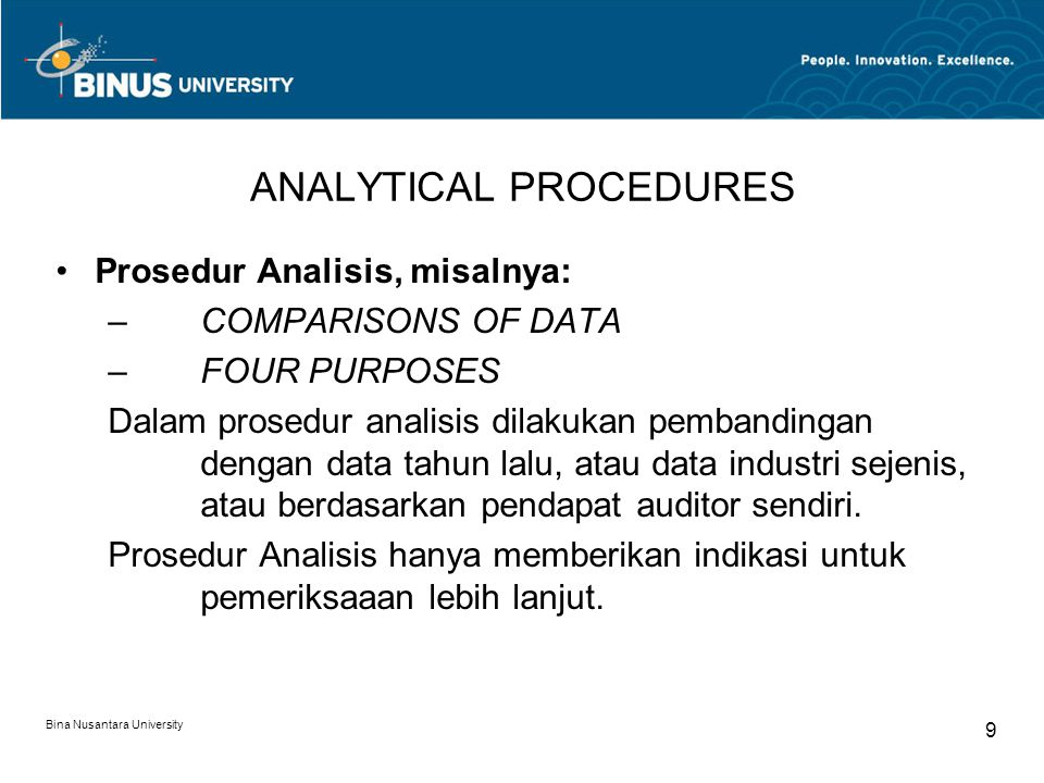 Bina Nusantara University 9 ANALYTICAL PROCEDURES Prosedur Analisis, misalnya: –COMPARISONS OF DATA –FOUR PURPOSES Dalam prosedur analisis dilakukan p