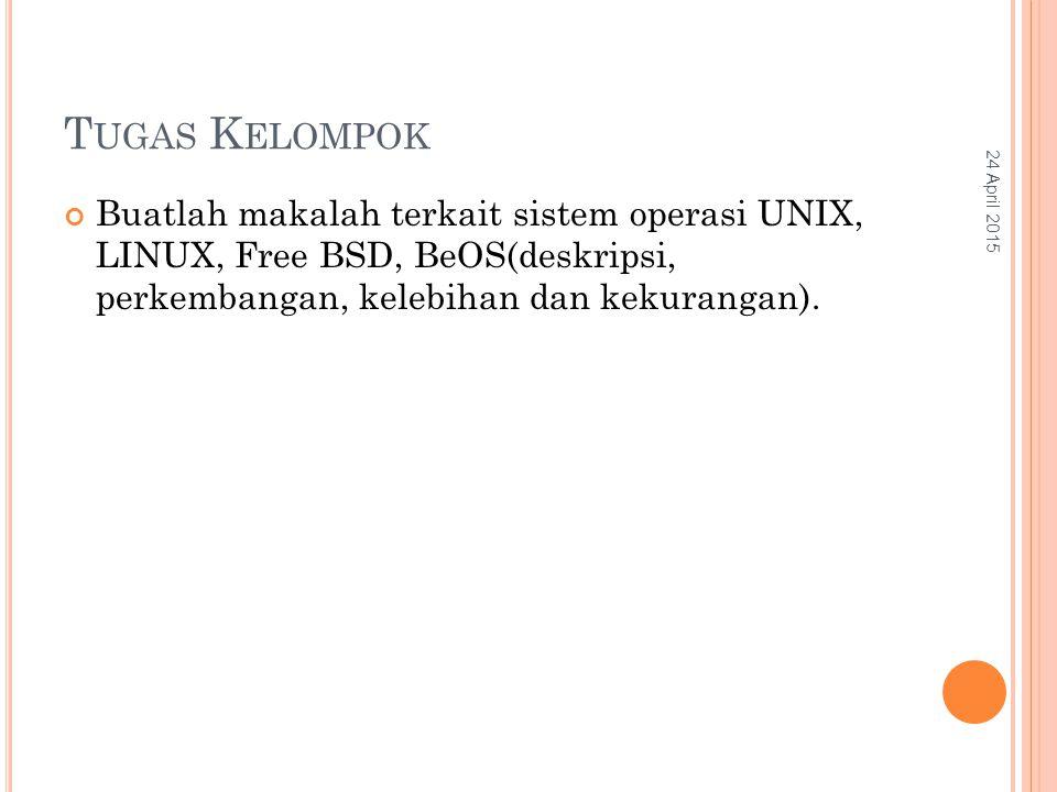 T UGAS K ELOMPOK Buatlah makalah terkait sistem operasi UNIX, LINUX, Free BSD, BeOS(deskripsi, perkembangan, kelebihan dan kekurangan).