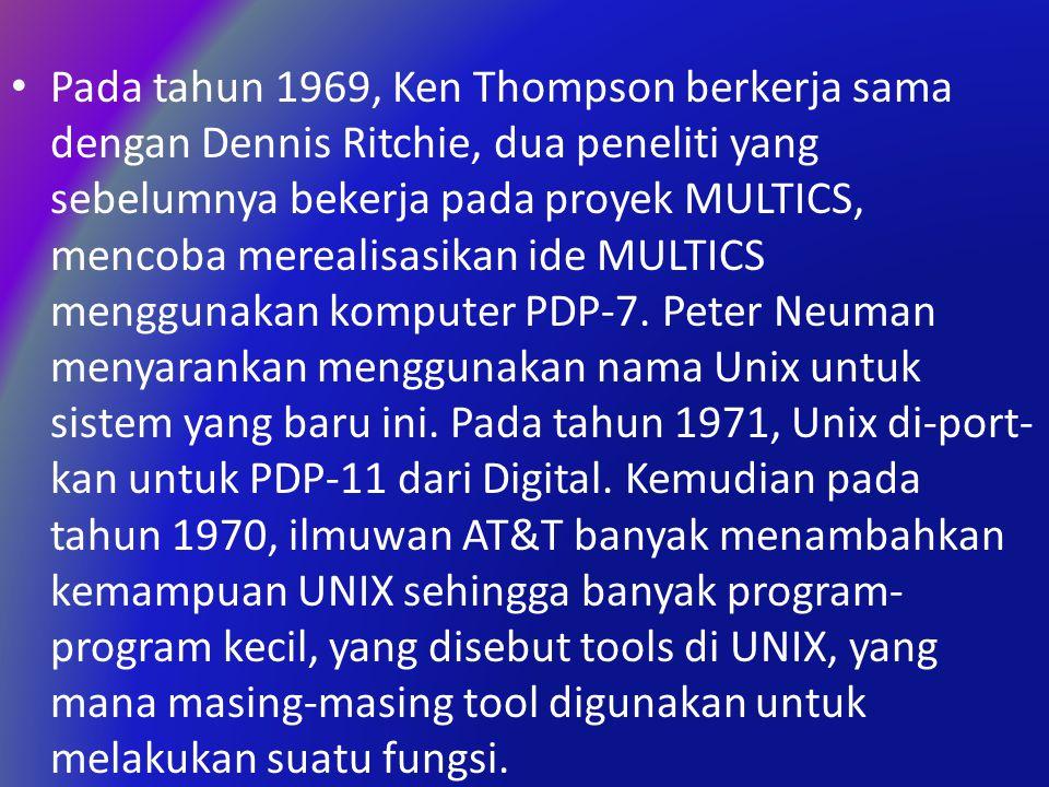 Pada tahun 1969, Ken Thompson berkerja sama dengan Dennis Ritchie, dua peneliti yang sebelumnya bekerja pada proyek MULTICS, mencoba merealisasikan ide MULTICS menggunakan komputer PDP-7.