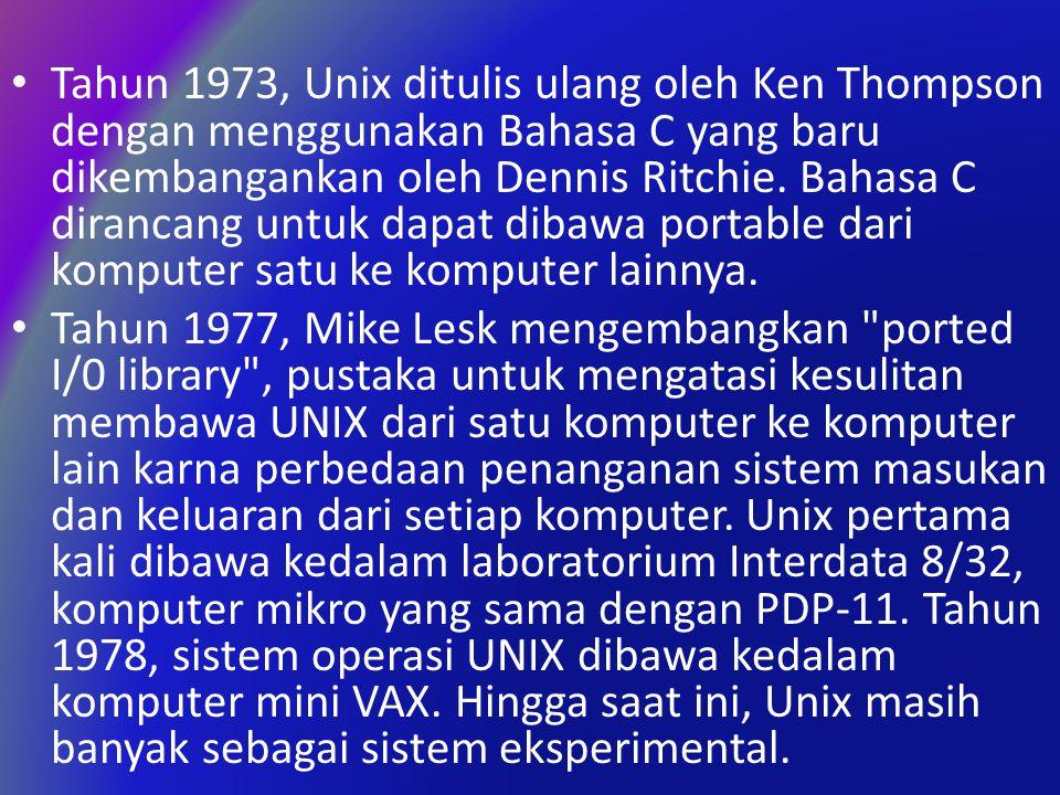 Tahun 1973, Unix ditulis ulang oleh Ken Thompson dengan menggunakan Bahasa C yang baru dikembangankan oleh Dennis Ritchie.