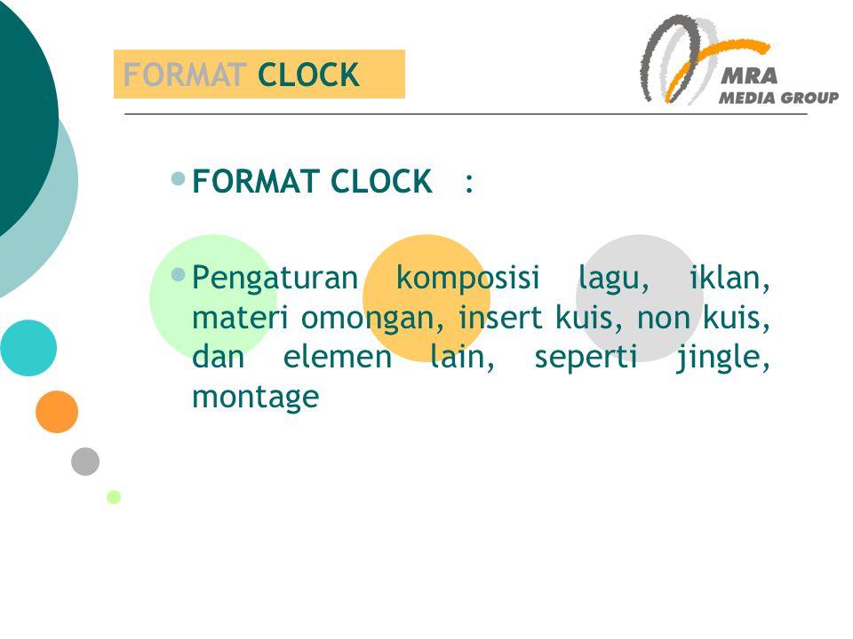 FORMAT CLOCK: Pengaturan komposisi lagu, iklan, materi omongan, insert kuis, non kuis, dan elemen lain, seperti jingle, montage FORMAT CLOCK