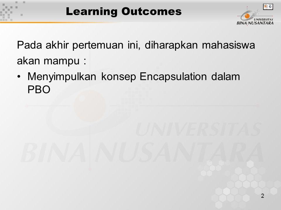 2 Learning Outcomes Pada akhir pertemuan ini, diharapkan mahasiswa akan mampu : Menyimpulkan konsep Encapsulation dalam PBO