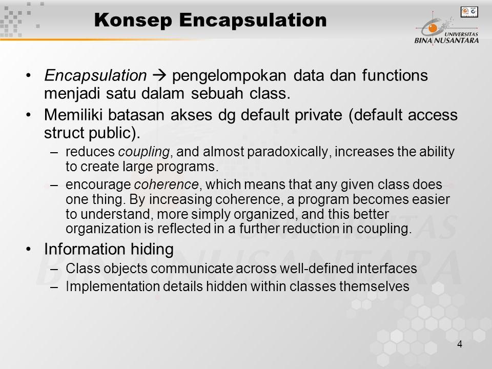 4 Konsep Encapsulation Encapsulation  pengelompokan data dan functions menjadi satu dalam sebuah class.