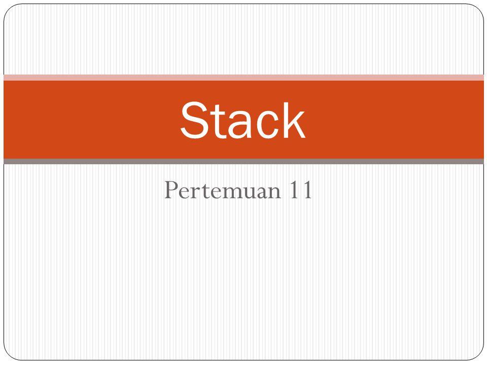Stack atau tumpukan adalah suatu stuktur data yang penting dalam pemrograman Bersifat LIFO (Last In First Out) Benda yang terakhir masuk ke dalam stack akan menjadi benda pertama yang dikeluarkan dari stack