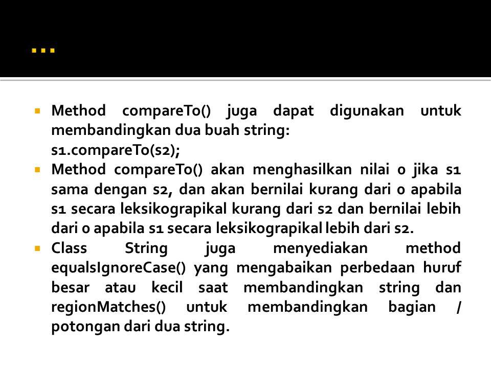  Method compareTo() juga dapat digunakan untuk membandingkan dua buah string: s1.compareTo(s2);  Method compareTo() akan menghasilkan nilai 0 jika s