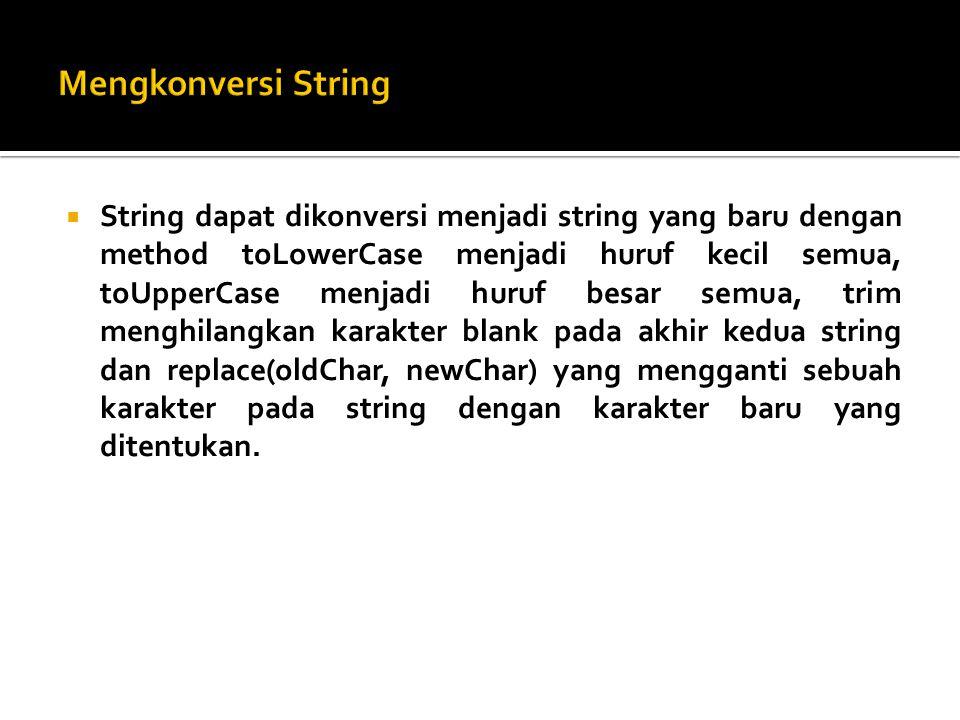  String dapat dikonversi menjadi string yang baru dengan method toLowerCase menjadi huruf kecil semua, toUpperCase menjadi huruf besar semua, trim me