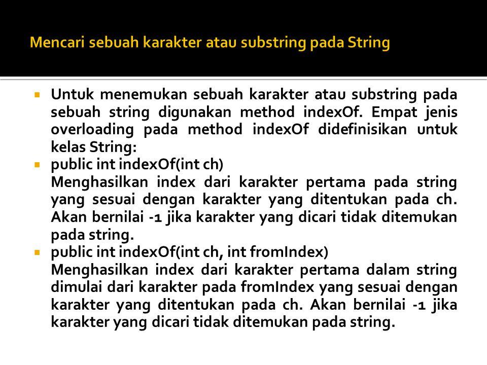  Untuk menemukan sebuah karakter atau substring pada sebuah string digunakan method indexOf. Empat jenis overloading pada method indexOf didefinisika