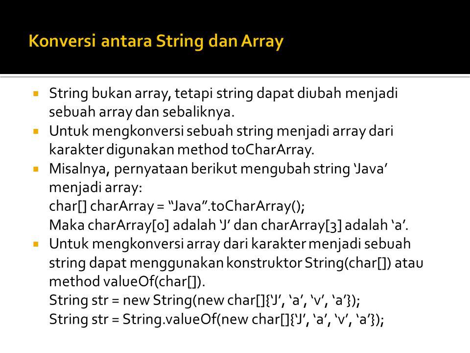  String bukan array, tetapi string dapat diubah menjadi sebuah array dan sebaliknya.  Untuk mengkonversi sebuah string menjadi array dari karakter d