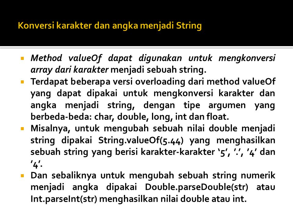  Method valueOf dapat digunakan untuk mengkonversi array dari karakter menjadi sebuah string.  Terdapat beberapa versi overloading dari method value