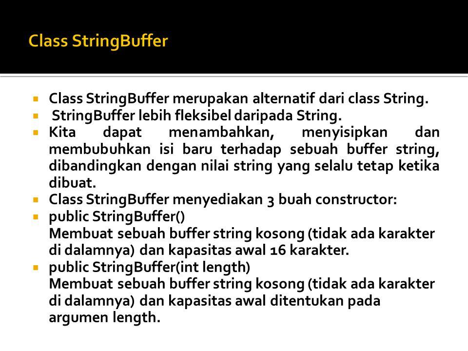  Class StringBuffer merupakan alternatif dari class String.  StringBuffer lebih fleksibel daripada String.  Kita dapat menambahkan, menyisipkan dan