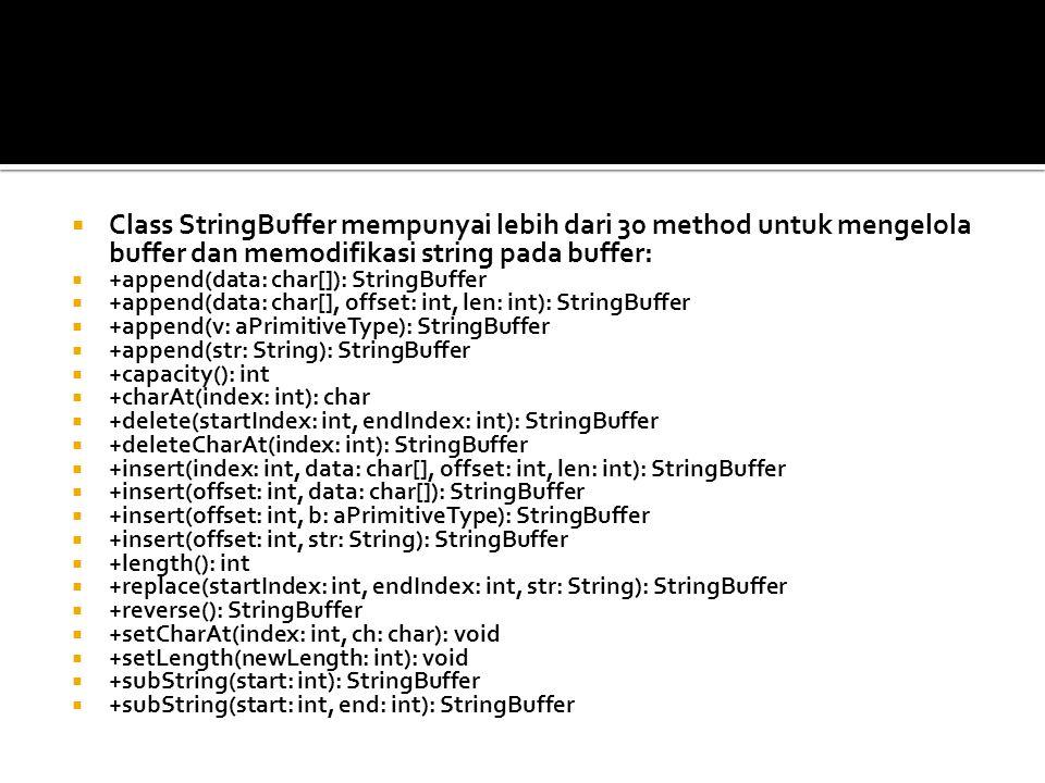 Class StringBuffer mempunyai lebih dari 30 method untuk mengelola buffer dan memodifikasi string pada buffer:  +append(data: char[]): StringBuffer