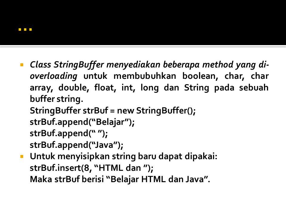  Class StringBuffer menyediakan beberapa method yang di- overloading untuk membubuhkan boolean, char, char array, double, float, int, long dan String