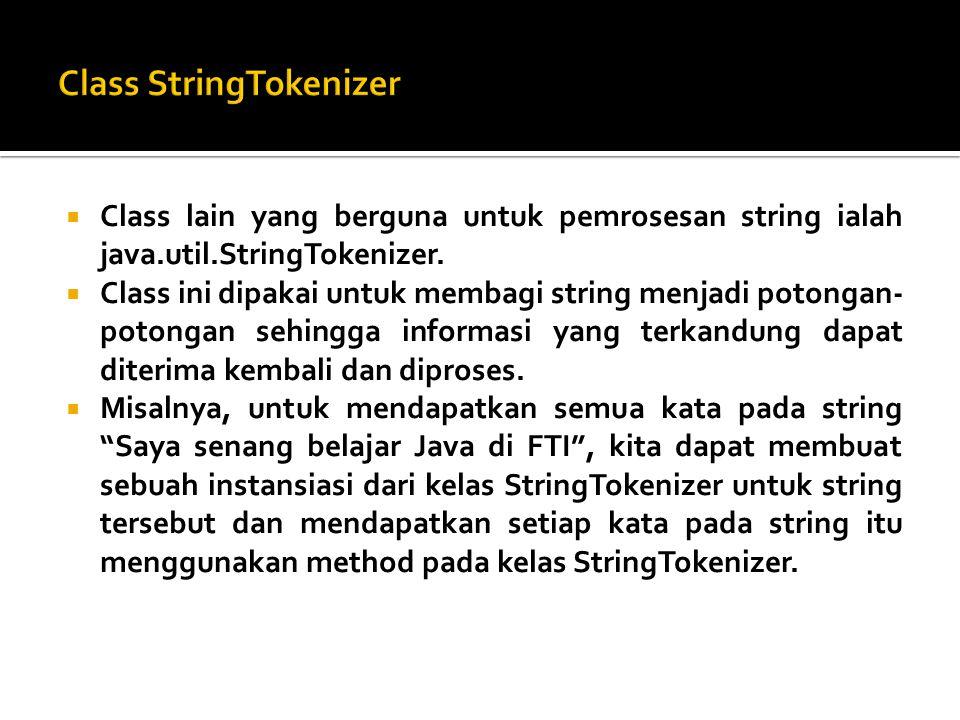  Class lain yang berguna untuk pemrosesan string ialah java.util.StringTokenizer.  Class ini dipakai untuk membagi string menjadi potongan- potongan