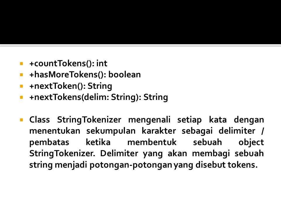  +countTokens(): int  +hasMoreTokens(): boolean  +nextToken(): String  +nextTokens(delim: String): String  Class StringTokenizer mengenali setiap