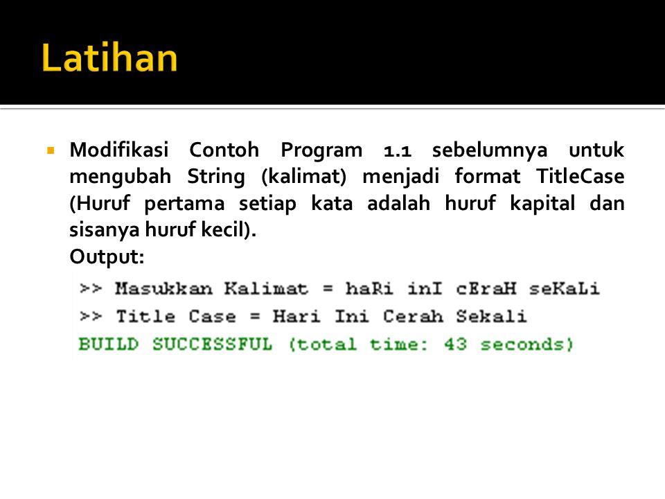  Modifikasi Contoh Program 1.1 sebelumnya untuk mengubah String (kalimat) menjadi format TitleCase (Huruf pertama setiap kata adalah huruf kapital da