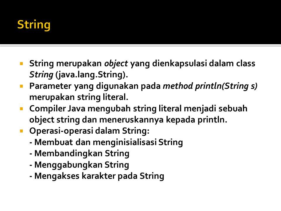  String merupakan object yang dienkapsulasi dalam class String (java.lang.String).  Parameter yang digunakan pada method println(String s) merupakan